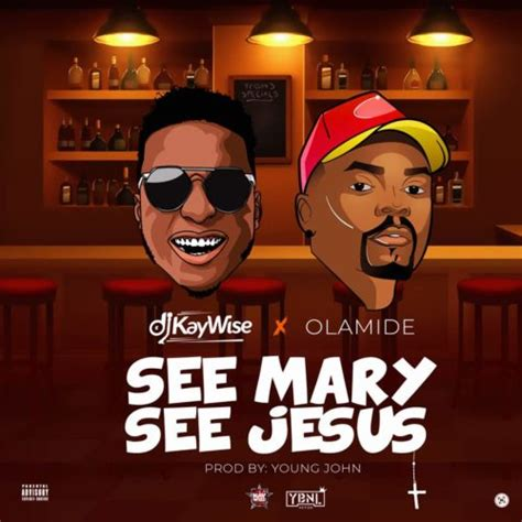 download mp3 dj kaywise feel alright download dj kaywise x olamide see mary see jesus mp3 video