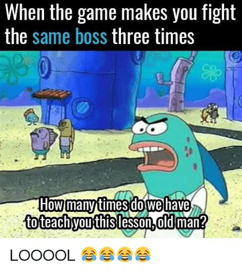 Looool Meme - when the game makes you fight the same boss three times