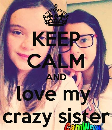 Crazy Sister Meme - keep calm and love your friends memes