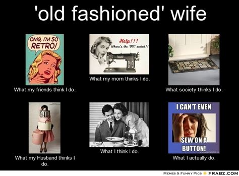 Wife Memes - old fashioned memes image memes at relatably com