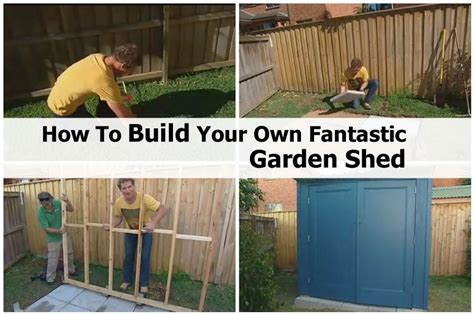 build your own building how to build your own fantastic garden shed