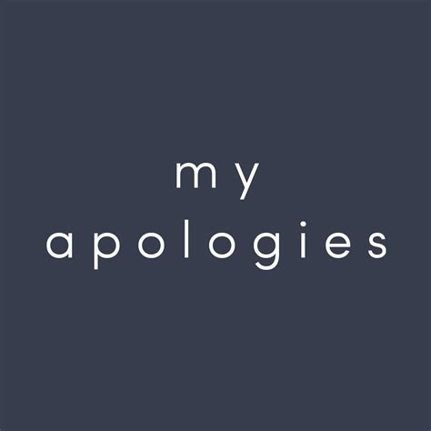 My Apologies my apologies