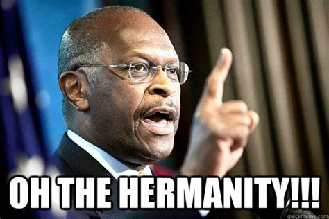 Herman Cain Meme - oh the hermanity rock me like a herman cain quickmeme