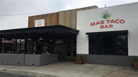 mas taco bar opens  arden town center sacramento business journal