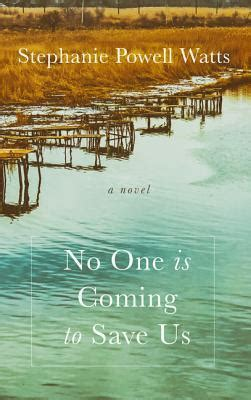 no one is coming to save us a novel books no one is coming to save us by powell watts