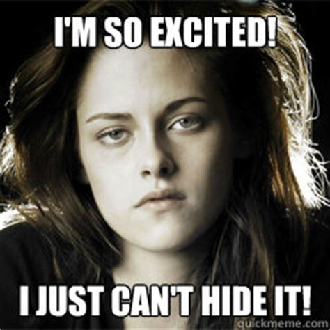 Excited Girl Meme - i m so excited i just can t hide it excited kristen