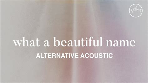 what a beautiful name what a beautiful name alternate acoustic hillsong