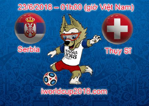 serbia vs thụy sĩ soi k 232 o world cup 23 6 2018