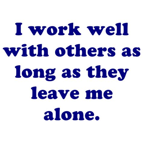 i work well with others as as they leave me alone shirt