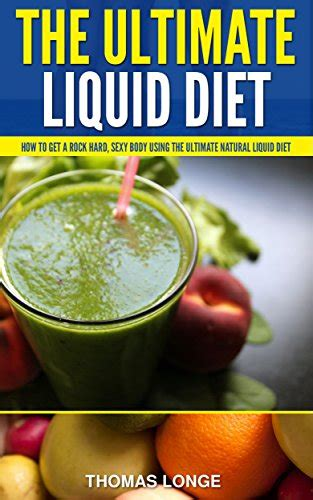 The Best Liquid Detox Diet by The Ultimate Liquid Diet How To Get A Lean Healthy