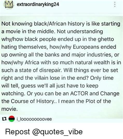 by shit i of course mean immense knowledge and yes m extraordinaryking not knowing blackafrican history is