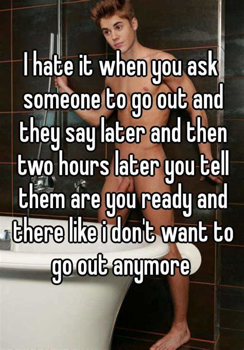 how to a to ask to go outside i it when you ask someone to go out and they say later and then two hours later