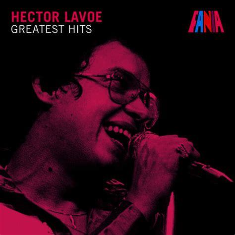 hector lavoe exitos mi gente hector lavoe greatest hits h 233 ctor lavoe