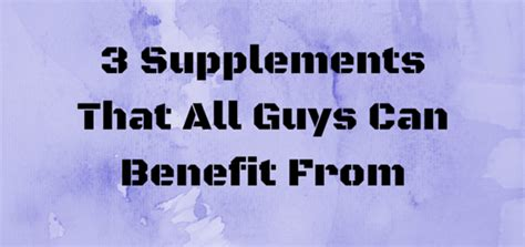 supplement industry worth 3 supplements that all guys can benefit from daily gains