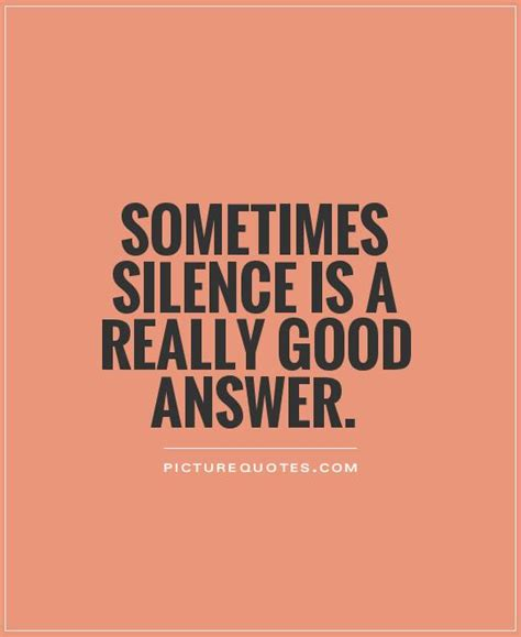 best positive quotes quote sometimes sometimes silence quotes quotesgram