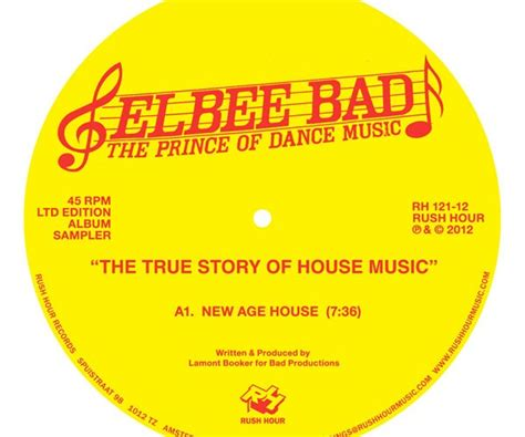 house music the real story elbee bad the prince of dance music the true story of house music son du jour