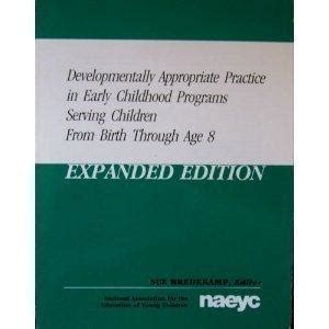 developmentally appropriate practice in early childhood programs serving children from birth through age 8 developmentally appropriate practice early childhood
