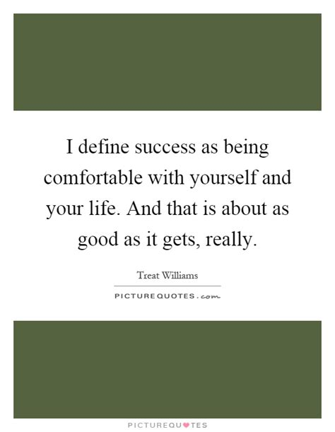 being comfortable with yourself i define success as being comfortable with yourself and
