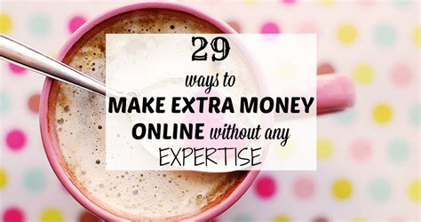 Extra Ways To Make Money Online - 29 ways to make extra money online without any expertise