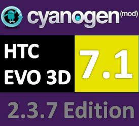 how to update htc evo 3d (cdma) with cyanogen mod 7.1