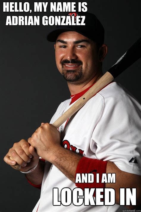Adrian Meme - hello my name is adrian gonzalez and i am locked in