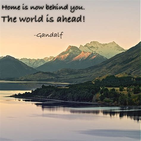 home is now you the world is ahead gandalf quote