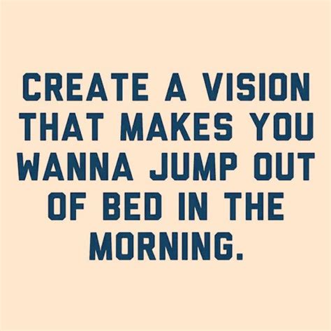 jump out of bed create a vision that makes you wanna jump out of bed in
