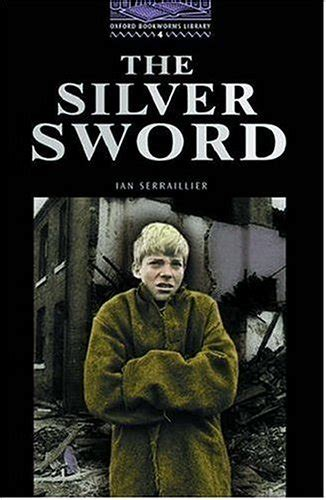 the silver sword the silver sword oxford bookworms library stage 4 by john escott reviews discussion