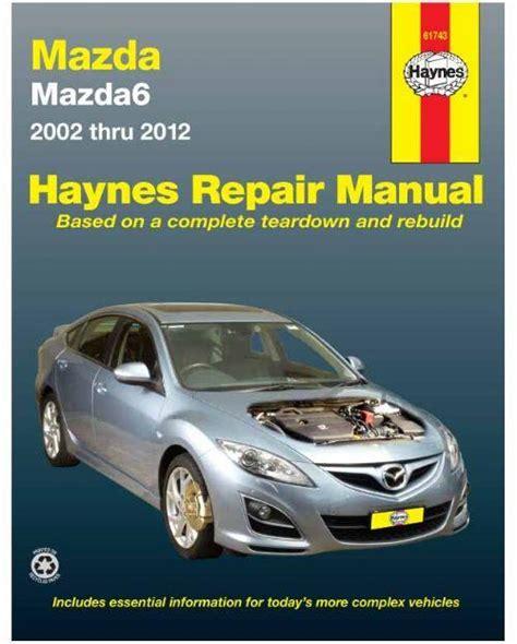 mazda mazda6 repair manual 2003 2012 2 3l 2 5l 3 0l 3 7l mazda6 gg gy gh 2002 2012 haynes owners service repair manual 1620920123 9781620920121