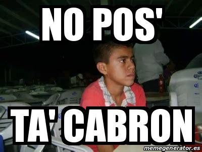 Pos Ta Cabron Meme - meme personalizado no pos ta cabron 14655495