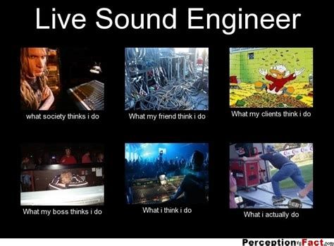 Sound Engineer Meme - frabz live sound engineer what society thinks i do what my