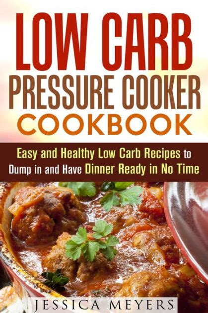 the everyday low carb diet pressure cooker cookbook 120 easy delicious low carb recipes for your instant pot and power pressure cooker xl diet power pressure cooker cookbook books low carb pressure cooker cookbook easy and healthy low