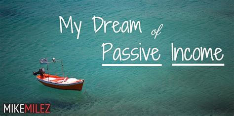 How To Make Money Online The Passive Income Business Plan - my dream of passive income mike milez