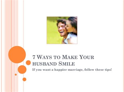 7 Ways To Make Your Partner Listen 7 ways to make your husband smile