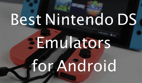 best nintendo ds emulator for android 9 best nintendo ds emulators for android try out