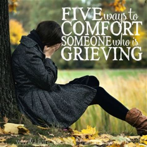 Comforting Things To Say When Someone Is Dying by 5 Ways To Comfort Someone Who Is Grieving Susanbmead