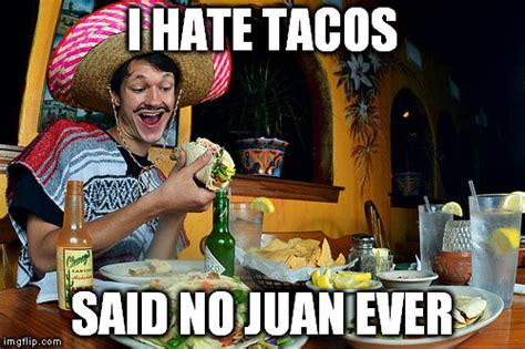 Mexican Food Memes - mexican food imgflip