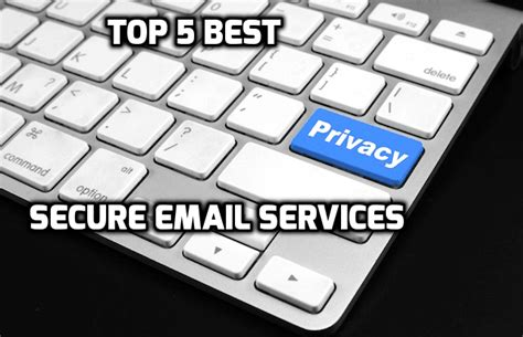 best mail service top 5 best secure email services you can use