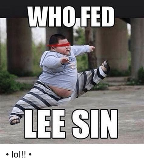 Who Meme - who fed lee sin lol league of legends meme on sizzle