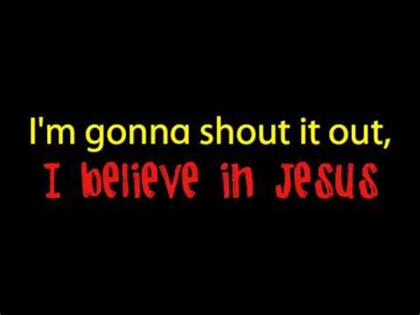 I Believe In Jesus i believe in jesus with lyrics