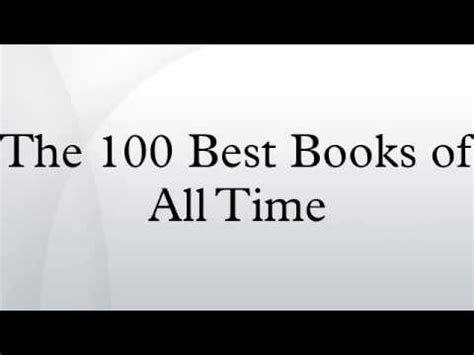 best books of all time all time 100 novels time the 100 best books of all time youtube