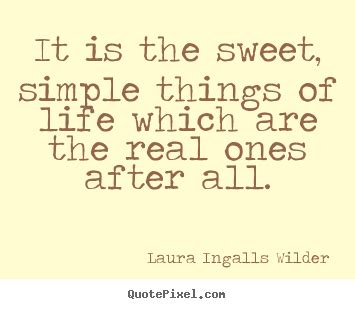 laura ingalls wilder picture quotes    sweet simple   life    real