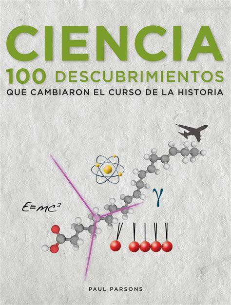 libro seis aos que cambiaron ciencia 100 descubrimientos que cambiaron el curso de la historia planeta de libros