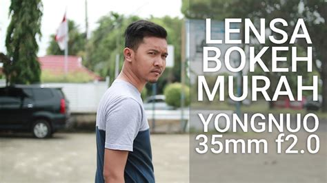 Lensa Yongnuo review lensa yongnuo 35mm f2 0