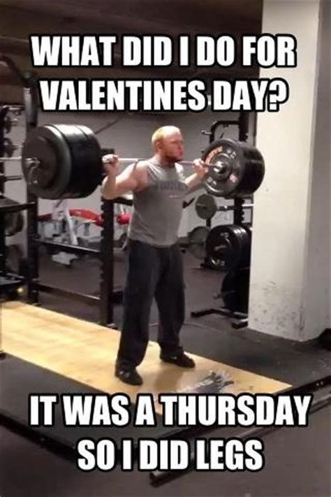 Fuck Valentines Day Meme - leg day that s perfect valentines day is over rated