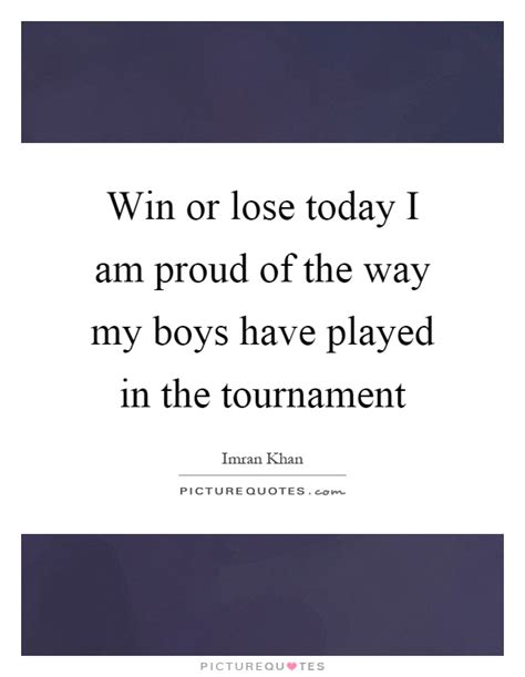 Way Proud Of 2 by Win Or Lose Quotes Sayings Win Or Lose Picture Quotes