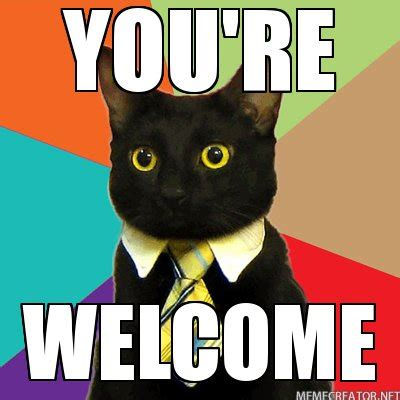 You Re Welcome Meme - the lost art of saying you re welcome logical thinking