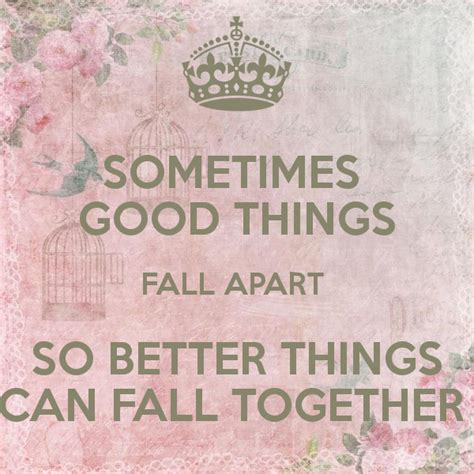 good things fall apart so better things can fall together beauty from ashes sometimes good things fall apart