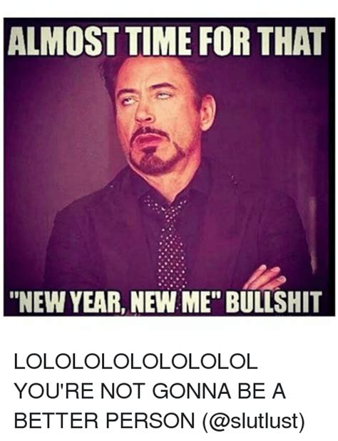 New Year New Me Meme - search almost time for that new year new me bullshit memes