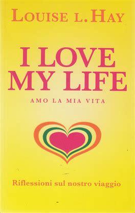 libro the big midweek life i love my life amo la mia vita louise l hay